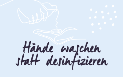 Händewaschen statt desinfizieren